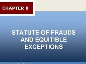 CHAPTER 8 STATUTE OF FRAUDS AND EQUITIBLE EXCEPTIONS
