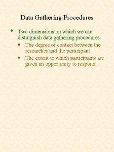 Data Gathering Procedures Two dimensions on which we