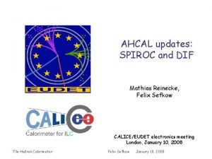 AHCAL updates SPIROC and DIF Mathias Reinecke Felix