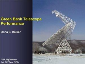 Green Bank Telescope Performance Dana S Balser GBT