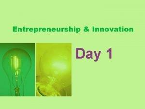 Entrepreneurship Innovation Day 1 WELCOME Entrepreneurship and Innovation
