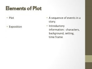 Elements of Plot Exposition A sequence of events