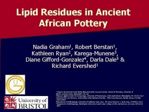 Lipid Residues in Ancient African Pottery Nadia Graham