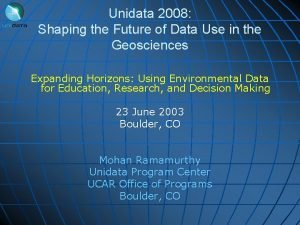 Unidata 2008 Shaping the Future of Data Use