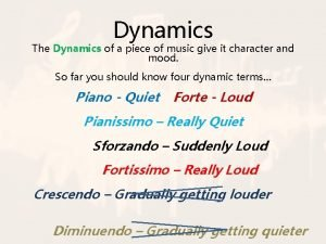 Dynamics The Dynamics of a piece of music