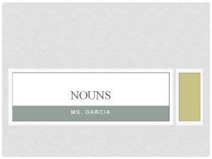 NOUNS MS GARCIA NOUNS Name the following A