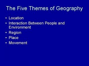 The Five Themes of Geography Location Interaction Between