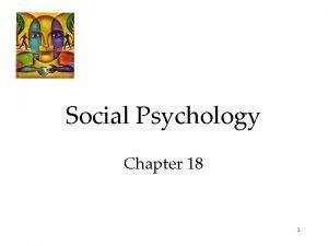Social Psychology Chapter 18 1 Focuses in Social