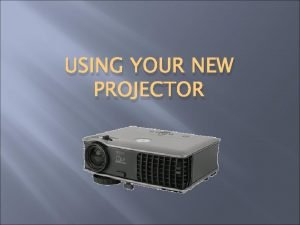 USING YOUR NEW PROJECTOR Powering on the Projector