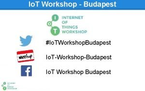 Io T Workshop Budapest Io TWorkshop Budapest Io