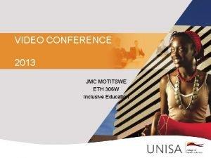 VIDEO CONFERENCE 2013 JMC MOTITSWE ETH 306 W