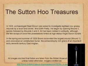 The Sutton Hoo Treasures In 1938 archaeologist Basil