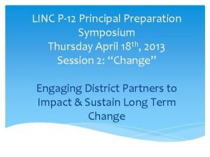 LINC P12 Principal Preparation Symposium Thursday April 18