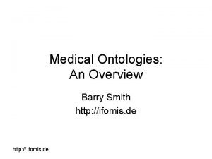 Medical Ontologies An Overview Barry Smith http ifomis