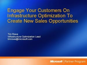Engage Your Customers On Infrastructure Optimization To Create