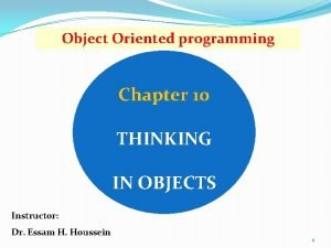 Object Oriented programming Chapter 10 THINKING IN OBJECTS