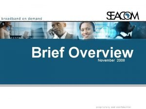 Brief Overview November 2008 Proprietary and Confidential 1