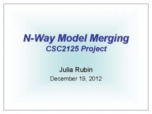NWay Model Merging CSC 2125 Project Julia Rubin