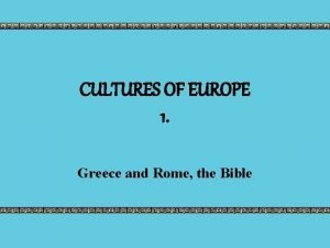 CULTURES OF EUROPE 1 Greece and Rome the