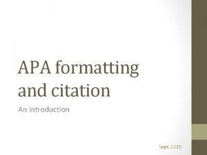 APA formatting and citation An introduction Sept 2015