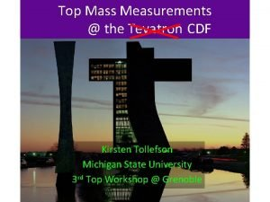 Top Mass Measurements the Tevatron CDF Kirsten Tollefson
