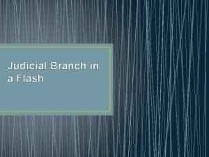 Judicial Branch in a Flash 1 What court