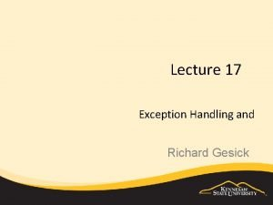 Lecture 17 Exception Handling and Richard Gesick Exception