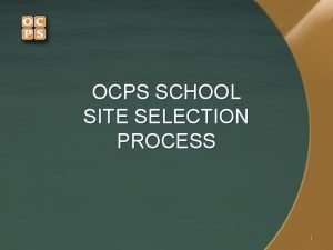 OCPS SCHOOL SITE SELECTION PROCESS 1 SITE SELECTION
