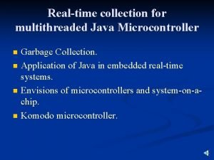 Realtime collection for multithreaded Java Microcontroller Garbage Collection