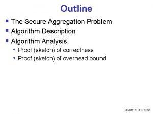 Outline The Secure Aggregation Problem Algorithm Description Algorithm