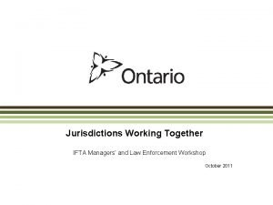 Jurisdictions Working Together IFTA Managers and Law Enforcement
