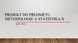 PROJEKT DO PEDMTU METODOLOGIE A STATISTIKA II np