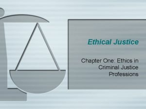 Ethical Justice Chapter One Ethics in Criminal Justice