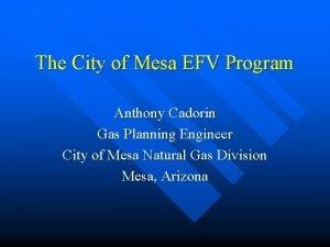 The City of Mesa EFV Program Anthony Cadorin