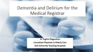 Outline Dementia and delirium facts and figures Patients