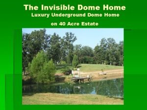 The Invisible Dome Home Luxury Underground Dome Home