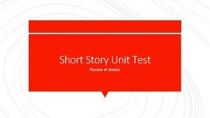 Short Story Unit Test Review of stories The