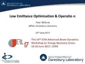 Low Emittance Optimisation Operatio n Peter Williams ASTe