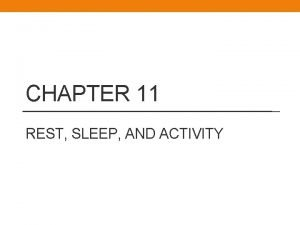 CHAPTER 11 REST SLEEP AND ACTIVITY Mosby items