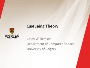 Queueing Theory Carey Williamson Department of Computer Science
