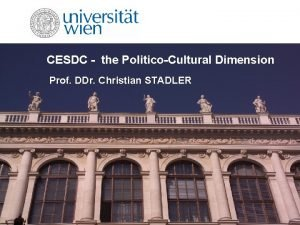 CESDC the PoliticoCultural Dimension Prof DDr Christian STADLER