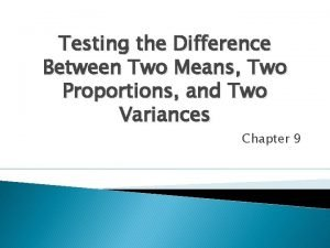 Testing the Difference Between Two Means Two Proportions