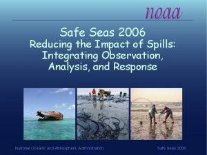 Safe Seas 2006 Reducing the Impact of Spills