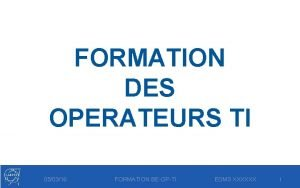 FORMATION DES OPERATEURS TI 050316 FORMATION BEOPTI EDMS