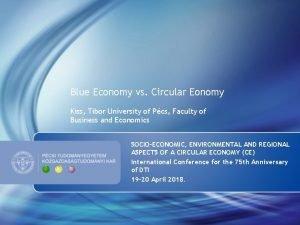 Blue Economy vs Circular Eonomy Kiss Tibor University