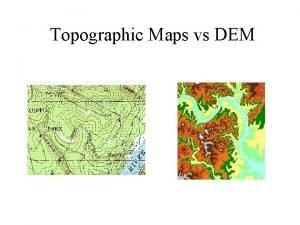 Topographic Maps vs DEM Topographic Map 1 24