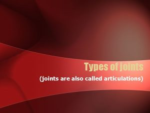 Types of joints joints are also called articulations