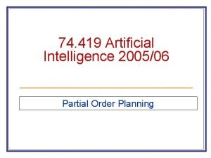 74 419 Artificial Intelligence 200506 Partial Order Planning