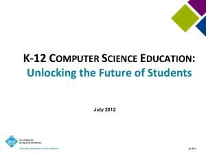 K12 COMPUTER SCIENCE EDUCATION Unlocking the Future of