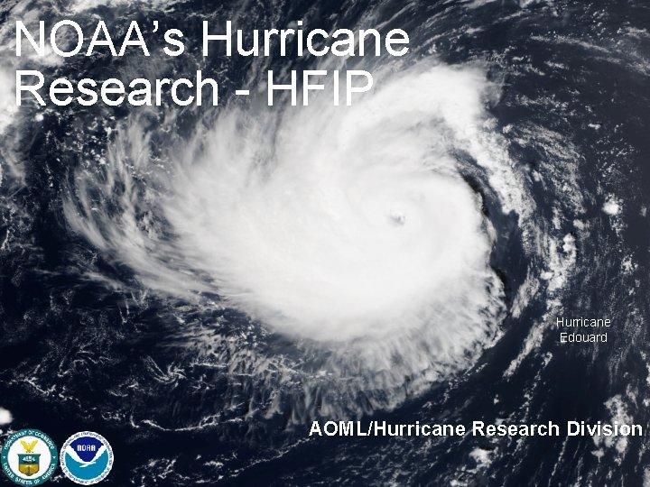 NOAAs Hurricane Research HFIP Hurricane Edouard AOMLHurricane Research